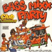 2 Live Crew, Home Team a.o. - Bass Mixx Party Club Classics