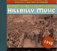 Red Foley / Leon Payne / Roy Acuff a.o. - Dim Lights, Thick Smoke & Hillbilly Music: Country & Western Hit Parade - 1948
