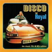 Hall & Oates / Donna Summer / Kato a.o. - Disco Royal - The Classic 70's & 80's Edition