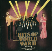 Sydney Lipton / Sam Browne / Les Allen a.o. - Hits Of World War II (The Great British Dance Bands 1939-1945)
