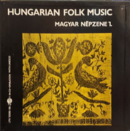 Benjámin Rajeczky a.o. - Hungarian Folk Music I. = Magyar Népzene I.