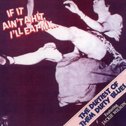 Jackie Wilson / Snatch / Mack Vickery a.o - If It Ain't A Hit, I'll Eat My...Baby - The Dirtiest Of Them Dirty Blues
