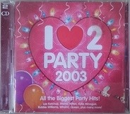 Atomic Kitten,Las Ketchup,Kylie Minogue, u.a - I Love 2 Party 2003