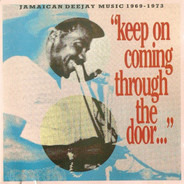 "Dillinger, Prince Heron, a.o. - ""Keep On Coming Through The Door..."" (Jamaican Deejay Music 1969 - 1973)"