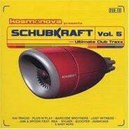 Various - Kosmonova pres. Schubkraft Vol. 5 - Ultimate Club Traxx