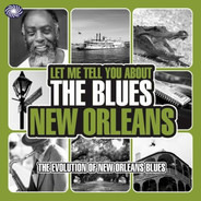 Richard Brown / Will Day / Bo Carter - Let Me Tell You About The Blues New Orleans (The Evolution Of New Orleans Blues)