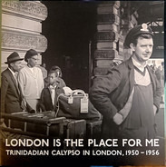 Lord Kitchener / Calypso Rhythm Kings / Young Tiger a.o. - London Is The Place For Me (Trinidadian Calypso In London, 1950 - 1956)