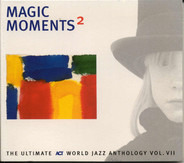 Norah Jones, E.S.T. Esbjörn Svensson Trio, a.o. - Magic Moments ² - The Ultimate ACT World Jazz Anthology Vol. VII