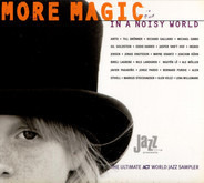 Jasper Van't Hof / Wayne Krantz / a.o. - More Magic In A Noisy World (The Ultimate ACT World Jazz Sampler)