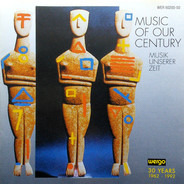 John Cage, György Ligeti, Paul Hindemith a.o. - Music Of Our Century - Musik Unserer Zeit