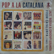 Various - Pop A La Catalana - Jazz, Bossa, & Groovy Sounds From Catalunya (1963-1971)