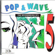 Frankie Goes To Hollywood, Corey Hart, Kim Wilde, a.o. - Pop & Wave Vol. 5 - The Neverending 80's