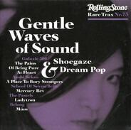 Galaxie 500 / A Place To Bury Strangers / Mercury Rev a.o. - Rare Trax Nr. 73 - Gentle Waves Of Sound - Shoegaze & Dream Pop