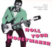 Ike Turner's Kings Of Rhythm, Howlin' Wolf a.o. - Roll Your Moneymaker - Early Black Rock 'n Roll 1948 -1958