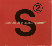afterlife, bedrock, thunderball a.o. - Supperclub Presents: Lounge 2