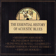 Mississippi John Hurt / Blind Willie McTell a.o. - The Essential History Of Acoustic Blues