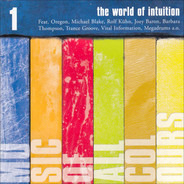 Cosmic Voices / Oregon / Michael Blake a.o. - The World Of Intuition 1 (Music Of All Colours)