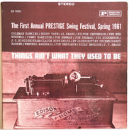 Swing Festival Compilation - Things Ain't What They Used To Be - The First Annual Prestige Swing Festival, Spring 1961