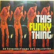 Don Pierce, Curtis Davis a.o. - This Funky Thing: An Extremely Rare 70's Collection