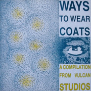 Half Man Half Biscuit, Magic Carpets, One Last Fight a.o. - Ways To Wear Coats - A Compilation From Vulcan Studios