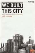 Holger Czukay / Sonig / Ware a.o. - We Built This City – A Documentary On Electronic Music Made In Cologne