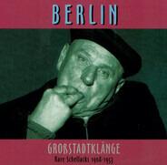 Paul Bendix / Unknown Artist / Erwin Hartung - Berlin - Großstadtklänge - Rare Schellacks 1908 - 1953