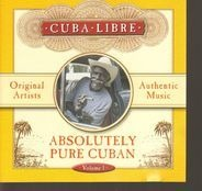 Orquesta Suprema / pepe Delgado / Juan Legido a.o. - Cuba Libre - Absolutely Pure Cuban Volume 1
