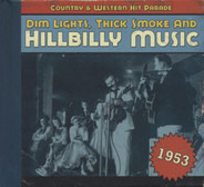 Hank Williams / Chet Atkins / Faron Young a.o. - Dim Lights, Thick Smoke & Hillbilly Music: Country & Western Hit Parade - 1953