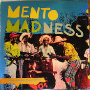 Harold Richardson & The Ticklers / Lord Fly / Boysie Grant a.o. - Mento Madness, Motta's Jamaica Mento: 1951-56