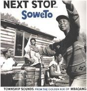Mahotella Queens / Tempo All Stars / Aba-Lilizeli a.o. - Next Stop... Soweto (Township Sounds From The Golden Age Of Mbaqanga)