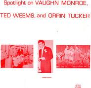Vaughn Monroe , Ted Weems , Orrin Tucker - Spotlight On Vaughn Monroe, Ted Weems, And Orrin Tucker
