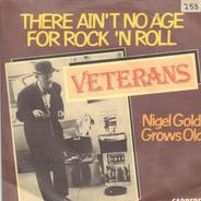 Veterans - There Ain't No Age For Rock 'n' Roll / Nigel Gold Grows Old