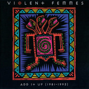 Violent Femmes - Add It Up (1981-1993)