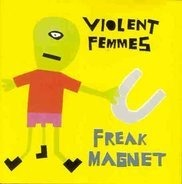 Violent Femmes - Freak Magnet
