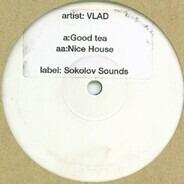 Vlad - Good Tea / Nice House