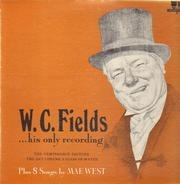W.C. Fields - His Only Recording …Plus Eight Songs By Mae West