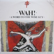 Wah! - A Word to the Wise Guy
