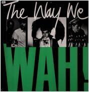 Wah! - The Way We Wah!