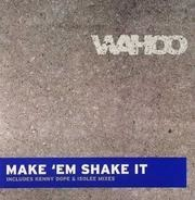 Wahoo - Make 'Em Shake It (Remixes)