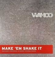 Wahoo - Make 'Em Shake It