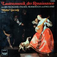 Walter Gerwig - Lautenmusik Der Renaissance Aus Deutschland, Italien, Frankreich Und England