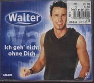 Walter - Ich Geh' Nicht Ohne Dich