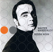 Walter Wanderley - Boss Of The Bossa Nova