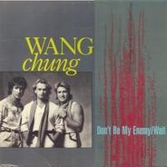 Wang Chung - Don't Be My Enemy / Wait