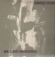 Wasted Youth - Wild And Wandering