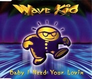 Wave Kid - Baby I Need Your Lovin