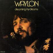 Waylon Jennings - Dreaming My Dreams