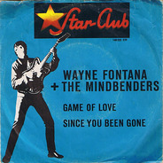 Wayne Fontana & The Mindbenders - Game Of Love / Since You Been Gone