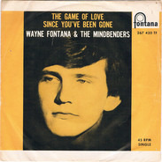 Wayne Fontana & The Mindbenders - The Game Of Love / Since You Been Gone
