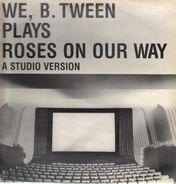 We, B. Tween - plays roses on our way